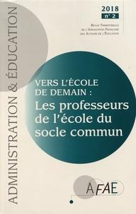 Viviane Bouysse et Philippe Claus - Administration et Education N° 158, juin 2018 : Vers l'école de demain : les professeurs de l'école du socle commun.