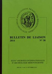AFAM - Bulletin de liaison de l'AFAM N° 38, 2014 : XXXVe Journées internationales d'archéologie mérovingienne, Douai, 9-11 octobre 2014 - Communauté des vivants, compagnie des morts.