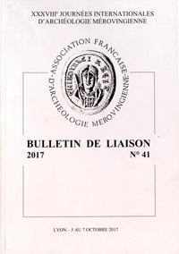 AFAM - Bulletin de liaison de l'AFAM N° 41, 2017 : XXXVIIIe Journées internationales d'archéologie mérovingienne, Lyon, 5-7 octobre 2017 - La ville de l'Antiquité tardive et du haut Moyen Age.