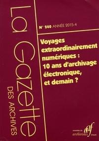 Frédérique Fleisch et Anita Frieh - La Gazette des archives N° 240/2015-4 : Voyages extraordinairement numériques : 10 ans d'archivage électronique, et demain ?.