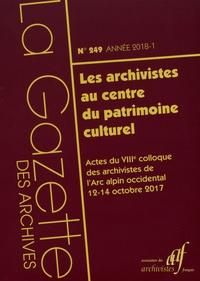 Marco Carassi et Gilbert Coutaz - La Gazette des archives N° 249/2018-1 : Les archivistes au centre du patrimoine culturel - Actes du 8e colloque des archivistes de l'Arc alpin occidental, 12-14 octobre 2017.