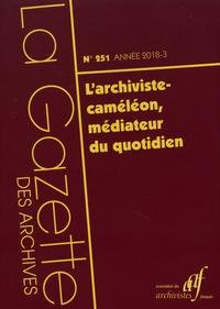 Elodie Belkorchia et Cécilia Cardon - La Gazette des archives N° 251/2018-3 : L'archiviste-caméléon, médiateur du quotidien.