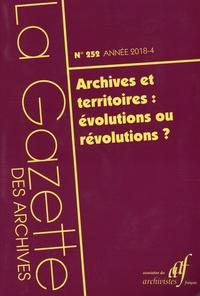Romain Joulia - La Gazette des archives N° 252/2018-4 : Archives et territoires : évolutions ou révolutions ?.
