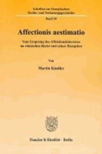 Affectionis aestimatio - Vom Ursprung des Affektionsinteresses im römischen Recht und seiner Rezeption.