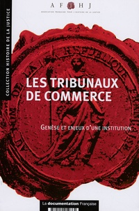 AFHJ - Les tribunaux de commerce - Genèse et enjeux d'une institution.