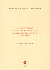 Afif Ben Abdesselem - La vie littéraire dans l'Espagne musulmane sous les Muluk al-Tawai'if (Ve-XIe siècle).