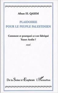 Afnan El Qasem - Plaidoirie pour le peuple palestinien - Comment et pourquoi a-t-on fabriqué Yasser Arafat ?.