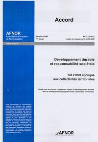 Accord Janvier 2006 Développement durable et responsabilité sociétale SD 21000 appliqué aux collectivités territoriales - Guide pour la prise en compte des enjeux du développement durable dans la stratégie et le management des collectivités territoriales.pdf