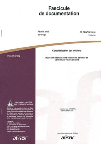 AFNOR - Fascicule de documentation FD CEN/TR 15018 Caractérisation des déchets - Digestion d'échantillons de déchets par mise en solution par fusion alcaline.