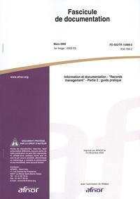 """AFNOR - Information et documentation FD ISO/TR 15489-2 Mars 2002 """"Records management"""" - Partie 2 : Guide pratique."""
