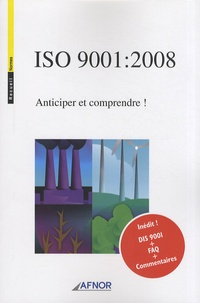 AFNOR - ISO 9001:2008 - Anticiper et comprendre !.