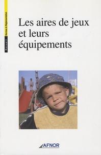 AFNOR - Les aires de jeux et leurs équipements.