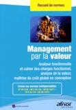 AFNOR - Management par la valeur - Analyse fonctionnelle et cahier des charges fonctionnel, analyse de la valeur, maîtrise du coût global en conception.