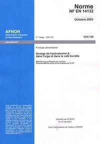 NF EN 14132 Octobre 2003 : Produits alimentaires - Dosage de lochratoxine A dans lorge et dans le café torréfié - Méthode par purification sur colonne dimmunoaffinité suivie dune analyse par CLHP.pdf
