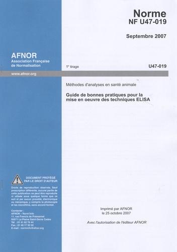 AFNOR - NF U47-019 - Guide de bonnes pratiques pour la mise en oeuvre des techniques ELISA.