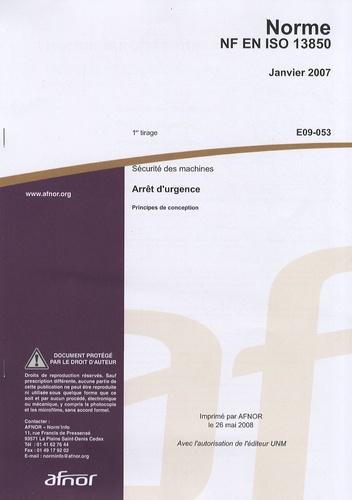 AFNOR - Norme EN ISO 13850 Sécurité des machines - Arrêt d'urgence - Principes de conception.