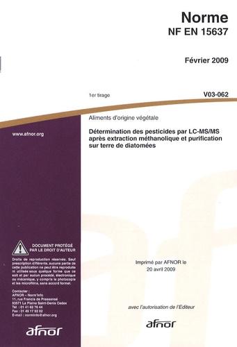 AFNOR - Norme EN NF 15637 Aliments d'origine végétale - Détermination des pesticides par LC-MS/MS après extraction méthanolique et putrification sur terre de diatomées.