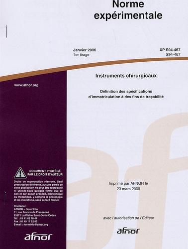 AFNOR - Norme expérimentale XP S94-467 Instruments chirurgicaux - Définition des spécifications d'immatriculation à des fins de traçabilité.