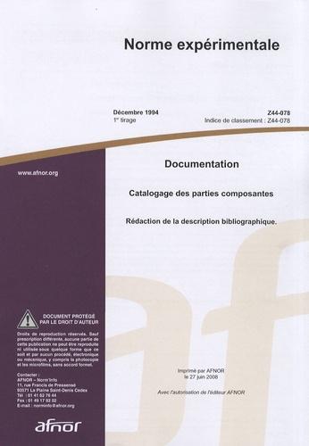 AFNOR - Norme expérimentale Z44-078 Documentation - Catalogage des parties composantes - Rédaction de la description bibliographique.
