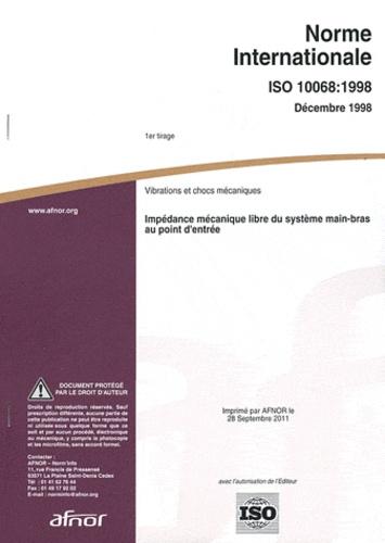 AFNOR - Norme internationale ISO 10068:1998 Vibrations et chocs mécaniques - Impédance mécanique libre du système main-bras au point d'entrée.