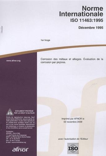 AFNOR - Norme internationale ISO 11463:1995 Corrosion des métaux et alliages - Evaluation de la corrosion par piqûres.