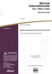 AFNOR - Norme internationale ISO 11898-2:2003 - Gestionnaire de réseau de communication (CAN), partie 2 : unité d'accès au support à grande vitesse.