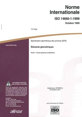 AFNOR - Norme internationale ISO 14660-1:1999 Spécification géométrique des produits (GPS) - Eléments géométriques Partie 1 : termes généraux et définitions.