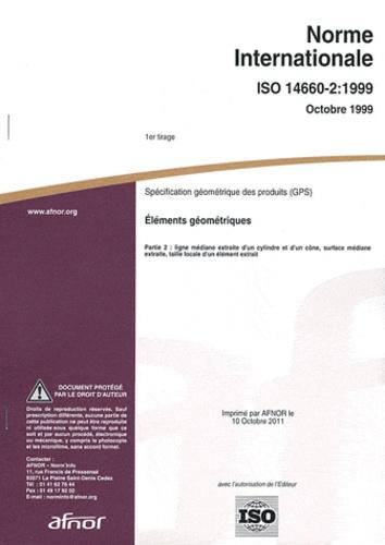 AFNOR - Norme internationale ISO 14660-2:1999 Spécification géométrique des produits (GPS) - Eléments géométriques Partie 2 : ligne médiane extraite d'un cylindre et d'un cône, surface médiane extraite, taille locale d'un élément extrait.