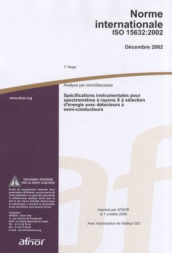 AFNOR - Norme internationale ISO 15632:2006 Analyse par microfaisceaux - Spécifications instrumentales pour spectromètres à rayons X à sélection d'énergie avec détecteurs à semi-conducteurs.