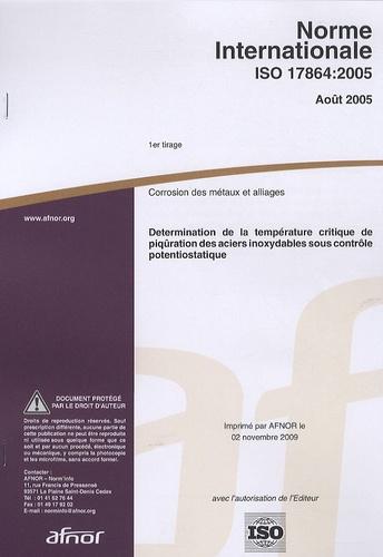 AFNOR - Norme internationale ISO 17864:2005 Corrosion des métaux et alliages - Détermination de la température critique de piqûration des aciers inoxydables sous contrôle potentiostatique.