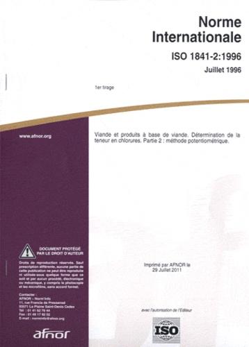AFNOR - Norme Internationale ISO 1841-2 : 1996 Viande et produits à base de viande. Détermination de la teneur en chlorures - Parties 2 : méthode potentiométrique.