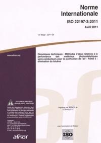 Norme internationale ISO 22197-3:2011 Céramiques techniques- Méthodes d'essai relatives à la performance des matériaux photocatalytiques semi-conducteurs pour la purification de l'air Partie 3 : élimination du toluène -  AFNOR |