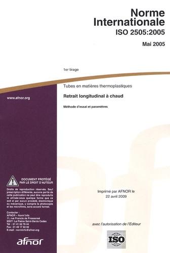 AFNOR - Norme internationale ISO 2505:2005 Tubes en matières thermoplastiques - Retrait longitudinal à chaud.