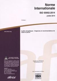 Norme internationale ISO 50002:2014 Audits énergétiques - Exigences et recommandations de mise en oeuvre.pdf