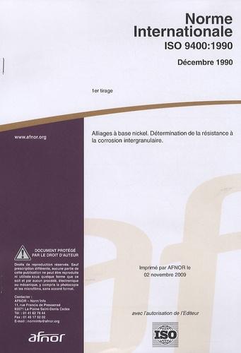AFNOR - Norme internationale ISO 9400:1990 Alliages à base nickel - Détermination de la résistance à la corrosion intergranulaire.