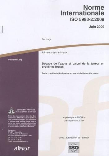AFNOR - Norme internationnale ISO 5983-2 : 2009 Aliments des animaux - Dosage de l'azote et calcul de la teneur en protéines brutes.
