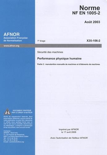 AFNOR - Norme NF EN 1005-2 août 2003 X35-106-2 - Sécurité des machines, performance physique humaine, partie 2 : manutention manuelle de machines et d'éléments de machines.