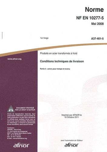 AFNOR - Norme NF EN 10277-5 Produits en acier transformés à froid - Conditions techniques de livraison Partie 5 : aciers pour trempe et revenu.