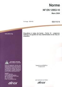 Norme NF EN 12953-10 Chaudières à tubes de fumée - Partie 10 : exigences relatives à la qualité de leau dalimentation et de leau en chaudière.pdf
