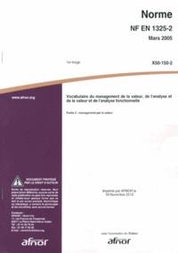 Norme NF EN 1325-2 Vocabulaire du management de la valeur, de l'analyse de la valeur et de l'analyse fonctionnelle- Partie 2 : management par la valeur -  AFNOR  