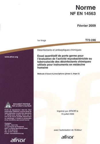 AFNOR - Norme NF EN 14563 Désinfectants et antiseptiques chimiques - Essai quantatif de porte germe pour l'évaluation de l'activité mycobactéricide ou tuberculocide des désinfectants chimiques utilisés pour instruments en médecine humaine.