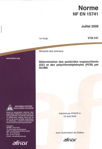 AFNOR - Norme NF EN 15741 Aliments des animaux - Détermination des pesticides organochlorés (OC) et des polychlorobiphényles (PCB) par GC/MS.