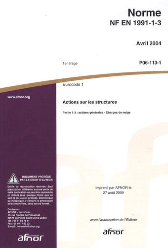 AFNOR - Norme NF EN 1991-1-3 Eurocode 1 - Actions sur les structures Partie 1-3 : actions générales - charges de neige.
