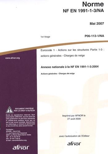 AFNOR - Norme NF EN 1991-1-3/NA Eurocode 1 - Actions sur les structures Partie 1-3 : actions générales - charges de neige - Annexe nationale à la NF EN 1991-1-3:2004.