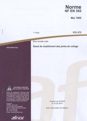 AFNOR - Norme NF EN 392 Bois lamellé collé - Essai de cisaillement des joints de collage.