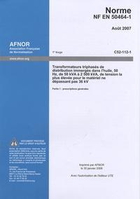 Norme NF EN 50464-1 Transformateurs triphasés de distribution immergés dans lhuile, 50 Hz, de 50 kVA à 2500 kVA, de tension la plus élevée pour le matériel ne dépassant pas 36 kV - Partie 1 : prescriptions générales.pdf