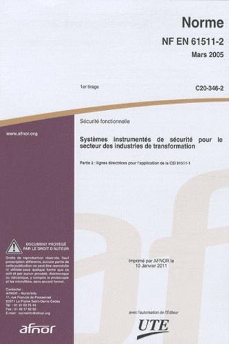 AFNOR - Norme NF EN 61511-2 Sécurité fonctionnelle - Systèmes instrumentés de sécurité pour le secteur des industries de transformation Partie 2 : lignes directrices pour l'application de la CEI 61511-1.