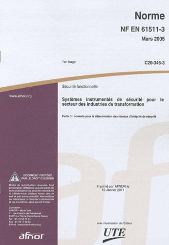 AFNOR - Norme NF EN 61511-3 Sécurité fonctionnelle - Systèmes instrumentés de sécurité pour le secteur des industries de transformation Partie 3 : conseils pour la détermination des niveaux d'intégrité de sécurité.