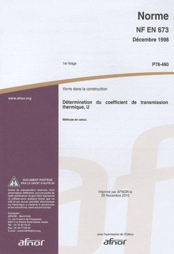AFNOR - Norme NF EN 673 Verre dans la construction - Détermination du coefficient de transmission thermique, U - Méthode de calcul.