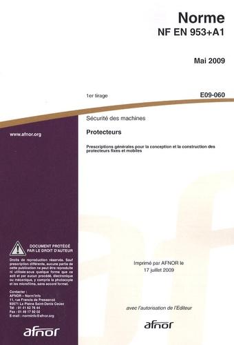 AFNOR - Norme NF EN 953+A1 Sécurité des machines - Protecteurs - Prescriptions générales pour la conception et la construction des protecteurs fixes et mobiles.